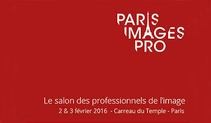 Paris Images Pro 2016 Le Salon des technologies de l'image